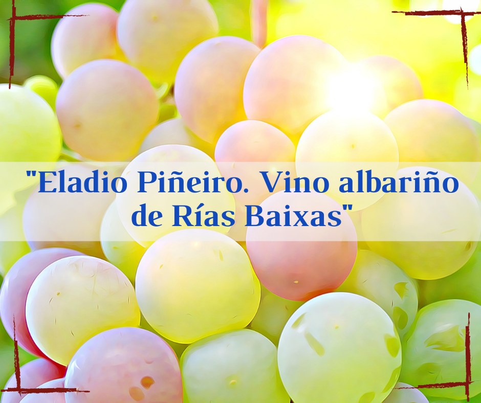 Eladio Piñeiro, vino blanco albariño de Rías Baixas
